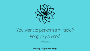 You want to perform a miracle_Forgive yourself.